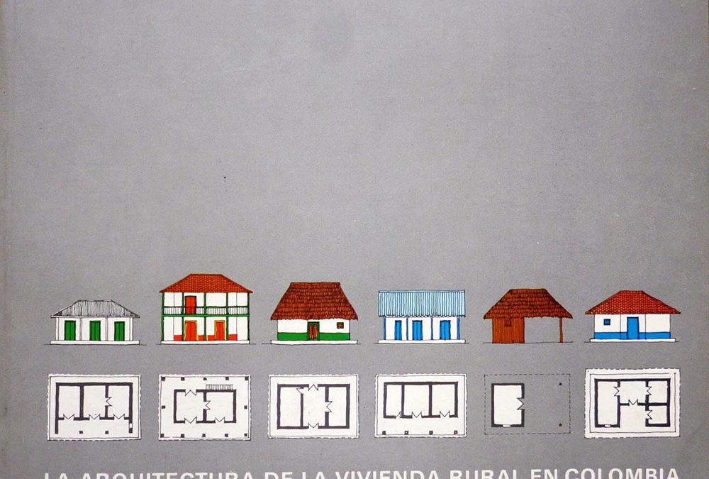 La arquitectura de la vivienda rural en Colombia, vol. 1