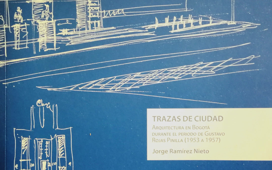 Traza de Ciudad. Arquitectura en Bogotá durante el periodo de Gustavo Rojas